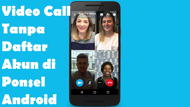 Cara Paling Mudah Video Call Tanpa Daftar Akun di Ponsel Android Terbaru 2018
