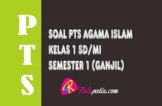 Contoh Soal PTS Agama Islam Kelas 1 SD/MI Semester 1 Lengkap Kunci Jawaban