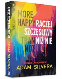 """""""Dziś są, jutro ich nie ma""""- Recenzja książki: """"Raczej szczęśliwy niż nie""""- Adam Silvera"""
