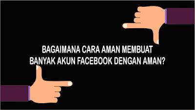 Trik Membuat Banyak Akun Facebook Dengan Aman