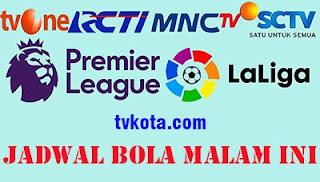 Siaran Langsung Jadwal Bola Malam Hari Ini Live TV Indonesia
