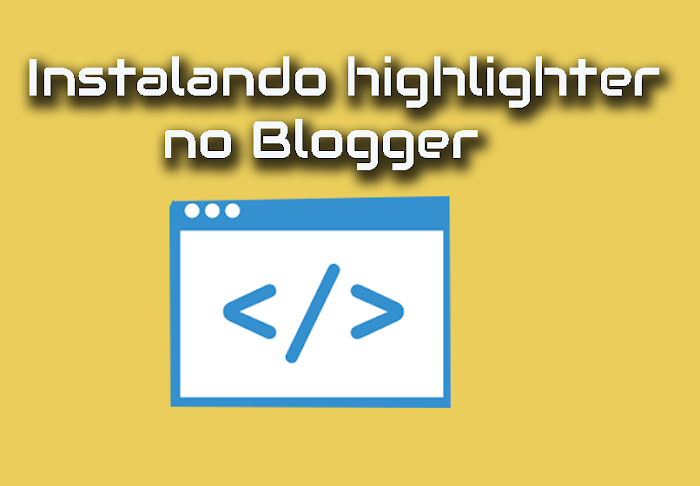 Instalando syntax highlighter no Blogger