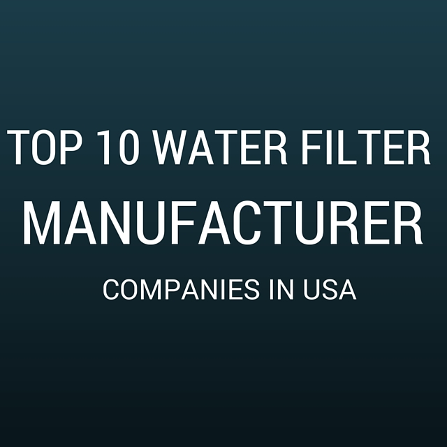 Top 10 Water Filter Manufacturer Companies In USA | Top 10 Companies