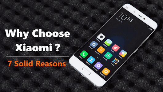 7 Reasons Why You Should Buy a Xiaomi Smartphone