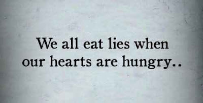 we all eat lies our heart hungry