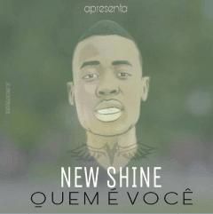 New Shine- Quem É você