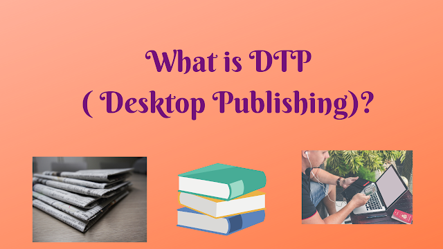 What is DTP( Desktop Publishing)?What is the work of DTP operator? - Tech Teacher Debashree