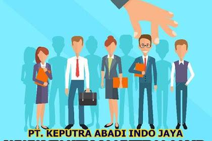 Lowongan PT. Keputra Abadi Indo Jaya Pekanbaru April 2018