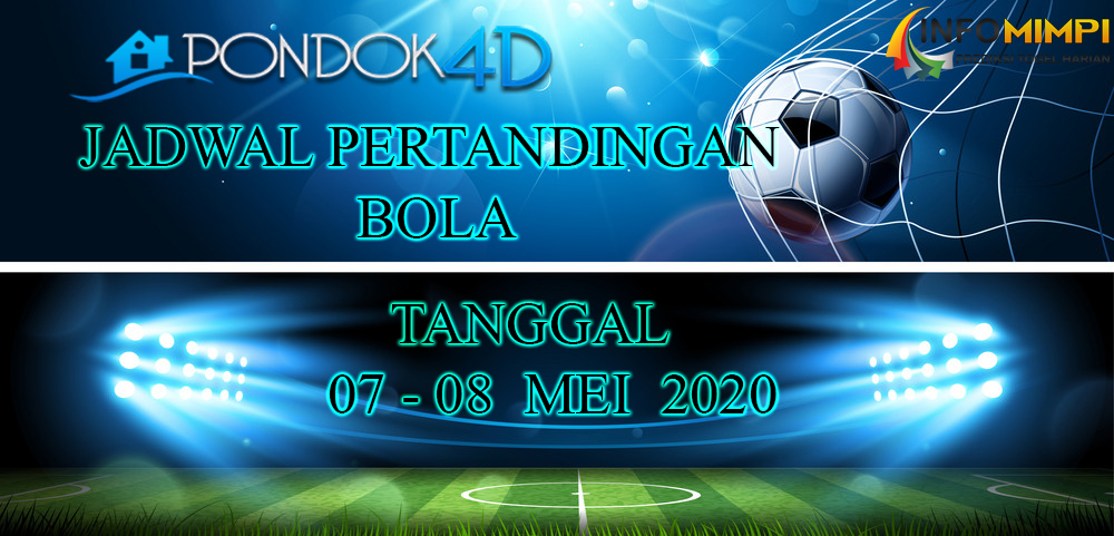 JADWAL PERTANDINGAN BOLA 07 – 08 May 2020