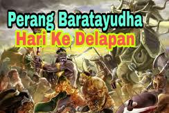 Sejarah Perang Baratayudha Hari Ke Delapan (ke-8), Kisah Mahabharata