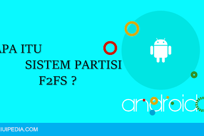 Mengenal Lebih Jauh Tentang Sistem Partisi F2FS Android