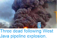 http://sciencythoughts.blogspot.co.uk/2014/08/three-dead-following-west-java-pipeline.html