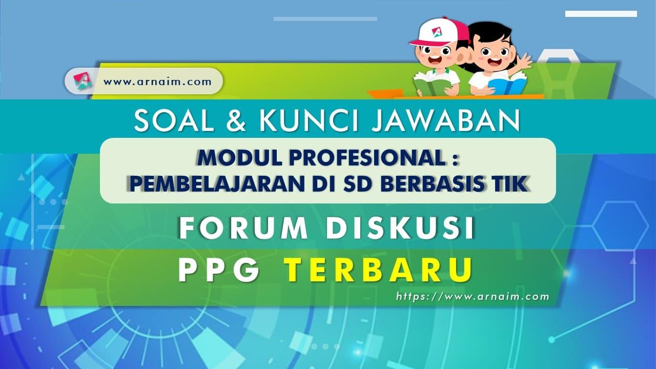 ARNAIM.COM - Soal dan Kunci Jawaban Forum Diskusi Modul Tematik Berbasis TIK PPG Terbaru