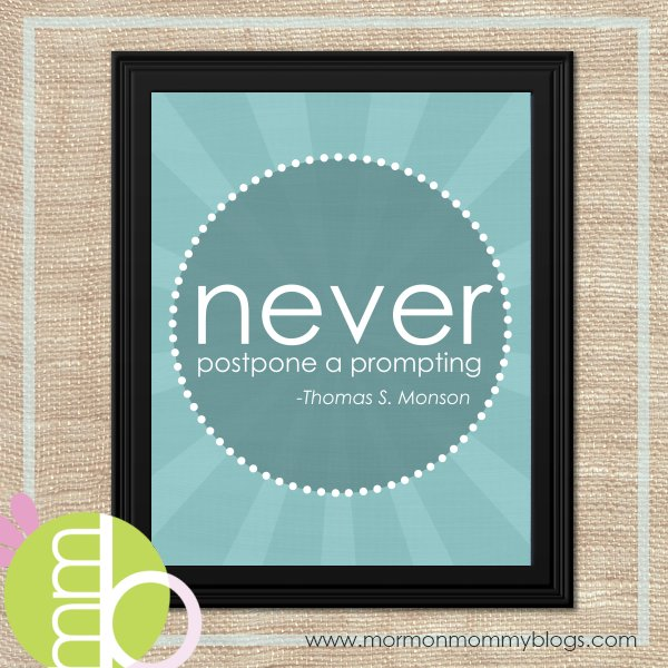never delay a prompting-Pres. Thomas S. Monson