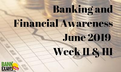 Banking and Financial Awareness June 2019: Week II & III