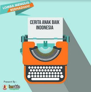 (Gratis) Lomba Menulis Cerita 2017 (Anak Baik Indonesia)