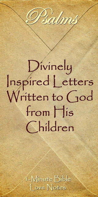 Psalms are divinely inspired letters, heavenly Father's heart, Psalms help us