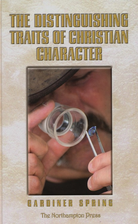 Gardiner Spring-The Distinguishing Traits Of Christian Character-