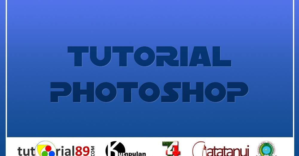 Tutorial photoshop bahasa Indonesia untuk pemula | Tutorial89