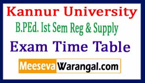 Kannur University B.PEd. Ist Sem Reg / Supply Dec 2016 Exam Time Table