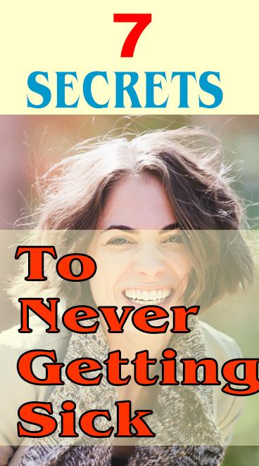 7 SECRET TO NEVER GET SICKS