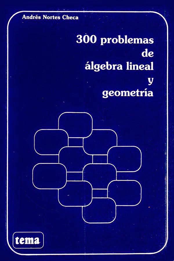 300 Problemas de algebra lineal y geometría – Andrés Nortes Checa