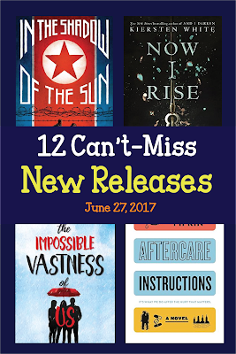 12 Can't Miss New Releases for Teens and Tweens (June 27, 2017)