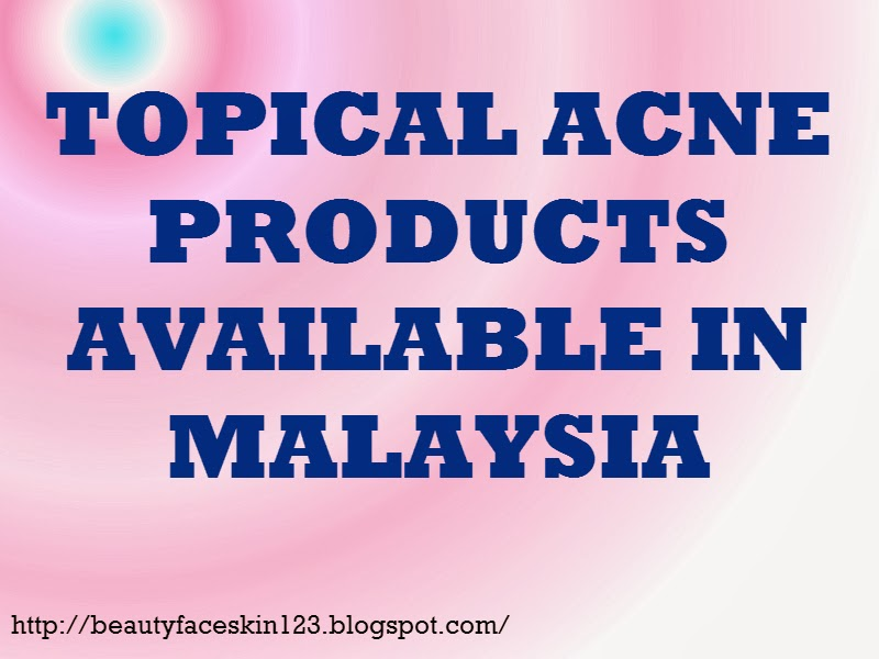 TOPICAL ACNE PRODUCTS AVAILABLE IN MALAYSIA