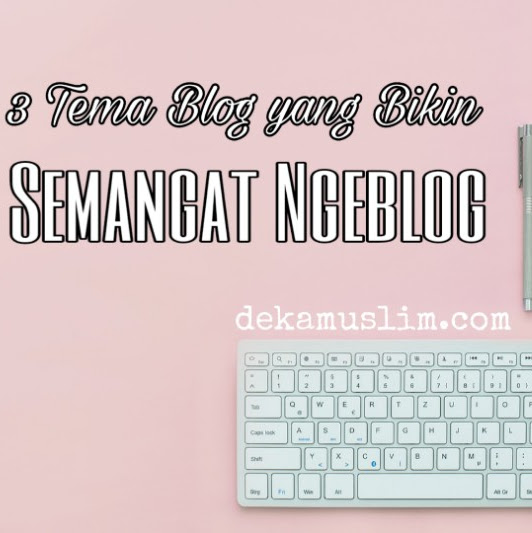 3 Tema Blog yang Bikin Semangat Ngeblog