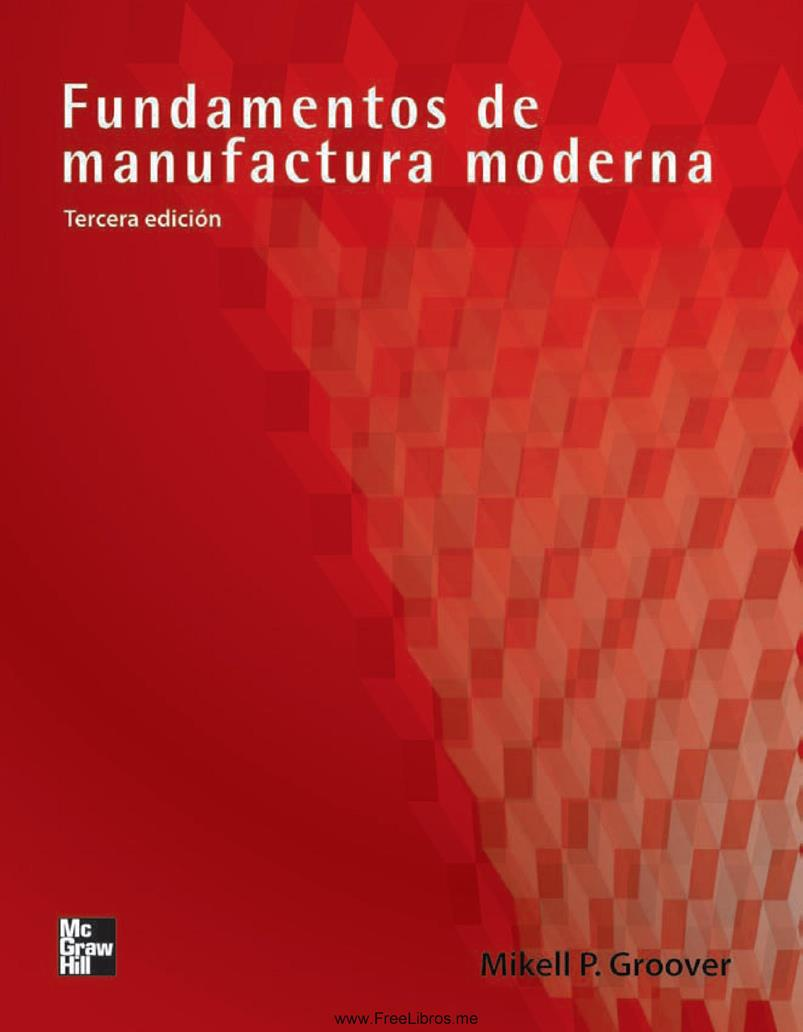 Fundamentos de manufactura moderna: Materiales, procesos y sistemas, 3ra Edición – Mikell P. Groover