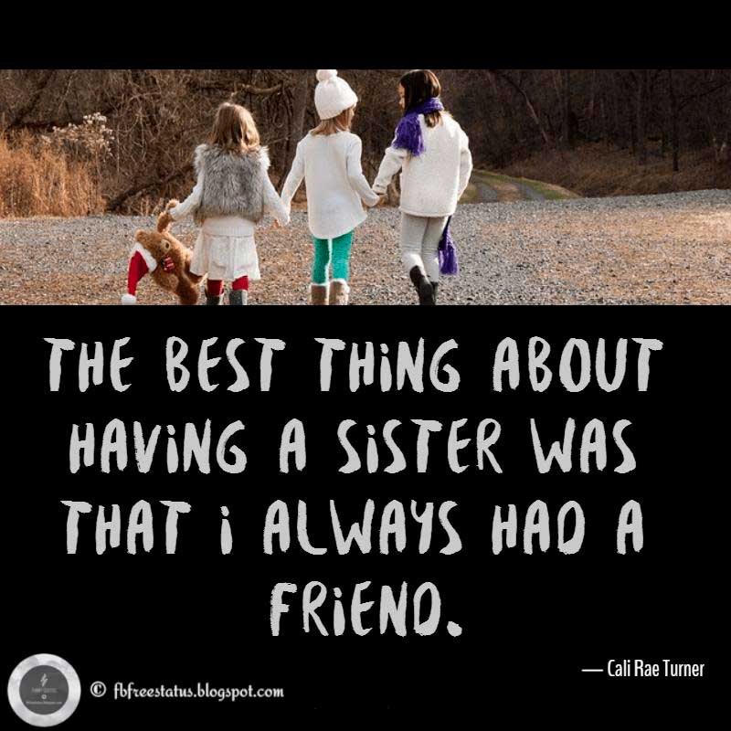 "Sister Quotes, ""The best thing about having a sister was that I always had a friend."" — Cali Rae Turner"