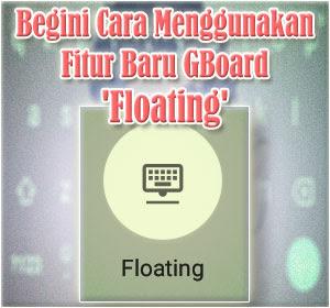 Begini Cara Menggunakan Fitur Baru GBoard 'Floating'