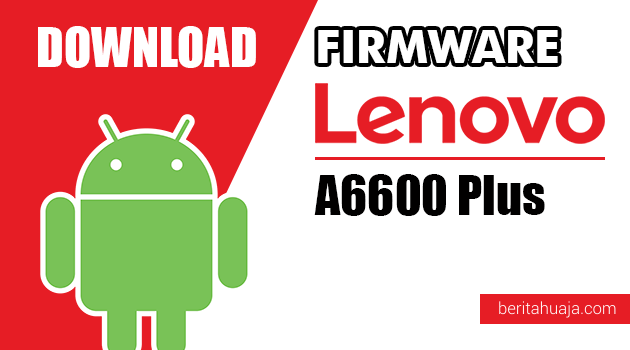 Download Firmware / Stock ROM Lenovo A6600 Plus All Versions