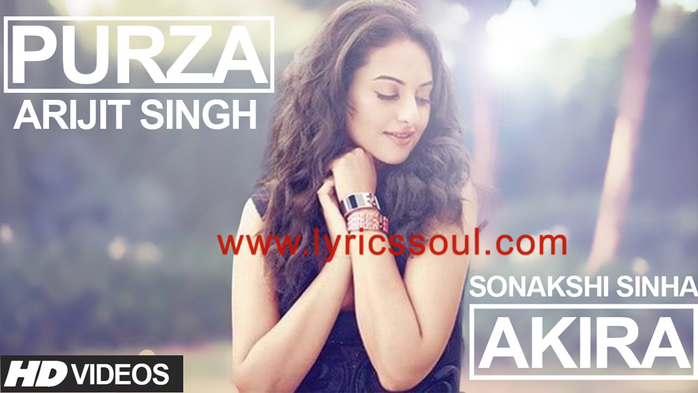 The Purza lyrics from 'Akira', The song has been sung by Arijit Singh, , . featuring Sonakshi Sinha, Konkona Sen Sharma, Anurag Kashyap, . The music has been composed by Vishal-Shekhar, , . The lyrics of Purza has been penned by Manoj Muntashir,