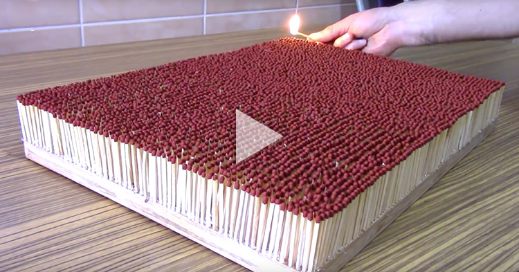 What happens when you light 6,000 matchsticks at once? Satisfaction.