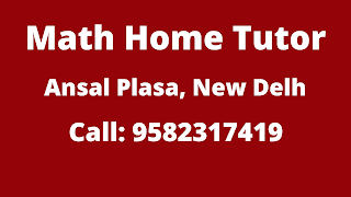 Math Home Tutor in Ansal Plaza Delhi Call: 9582317419