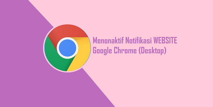 Cara Menghilangkan Notifikasi Website di Google Chrome Desktop