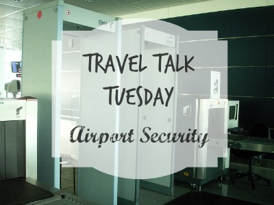 Travel Talk Tuesday - Airport Security