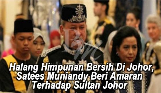 Halang Himpunan Bersih Di Johor, Satees Muniandy Beri Amaran Terhadap Sultan Johor