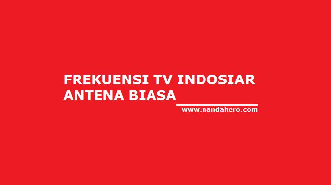 Frekuensi Channel TV Indosiar Antena Biasa MHz & UHF 2018 lokal nasional