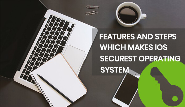 Features and Steps Which Makes iOS Securest Operating System