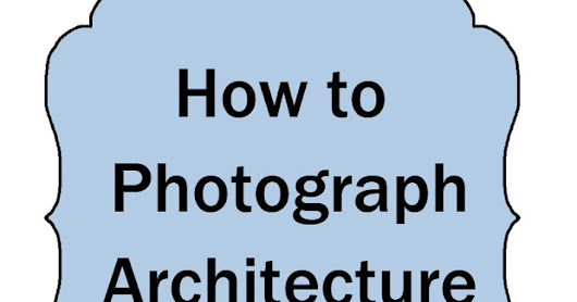 How to Photograph Architecture