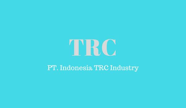 Lowongan Terbaru PT. INDONESIA TRC INDUSTRY Bulan Maret - April 2018 ( Operator Produksi )