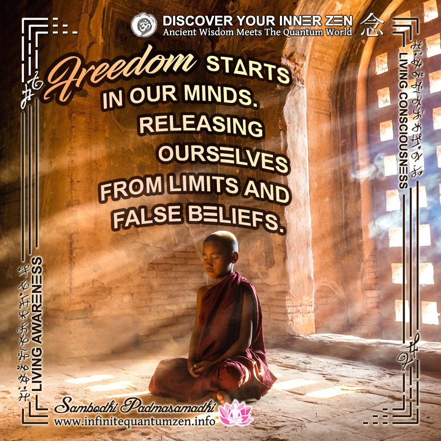 Freedom starts in our minds. Releasing ourselves from limits and false beliefs - Success Life Quotes, Infinite Quantum Zen