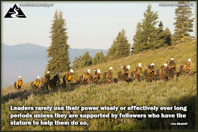 Leaders rarely use their power wisely or effectively over long periods unless they are supported by followers who have the stature to help them do so. – Ira Chaleff (Hotshot crew hiking along a ridge)