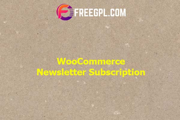 WooCommerce Newsletter Subscription Nulled Download Free