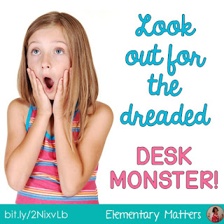 Look Out for the Dreaded Desk Monster! Here's a different approach to encourage children to keep their desks clean.