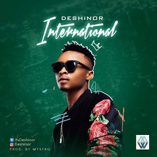 NEW MUSIC: Deshinor - International (Prod. by Mystro)