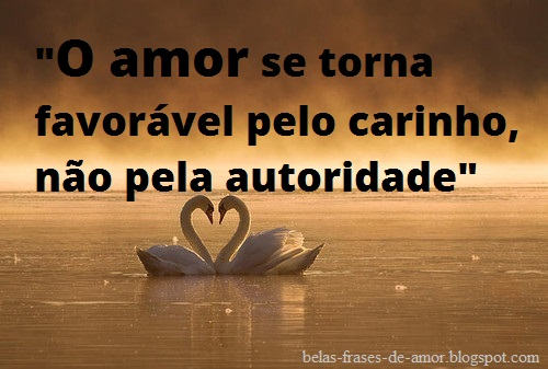 """Belas Frases De Amor Para Declarar O Seu Amor Feliz: Belas Frases De Amor: """"O Amor Se Torna Favorável Pelo"""