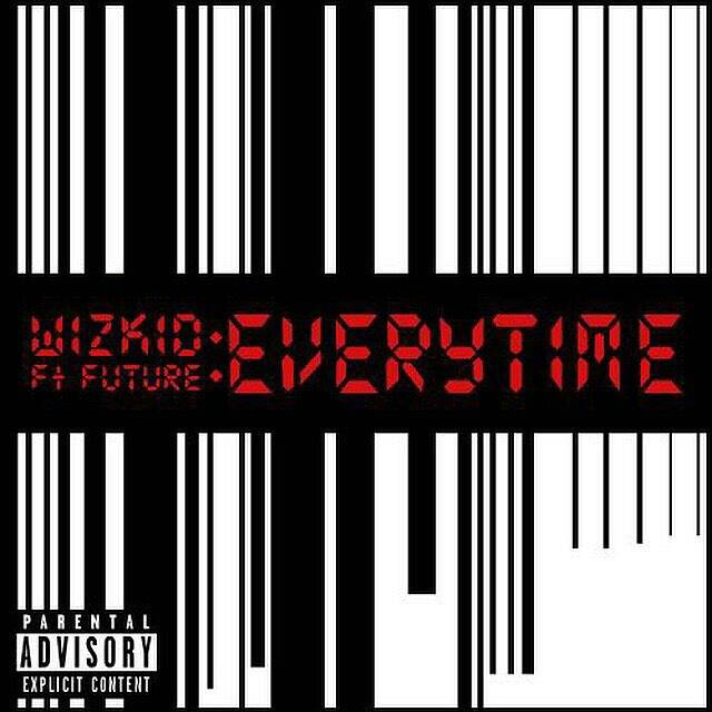 Wizkid – 'Everytime' Ft Future (Prod by Shizzi) | Free Mp3 / Audio Download